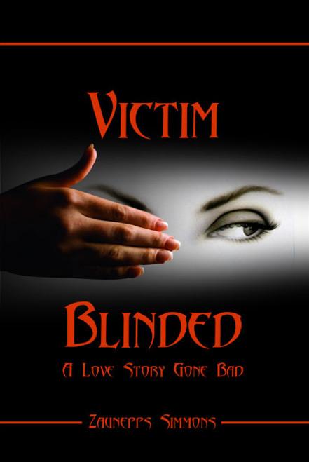 Victim Blinded: A Love Story Gone Bad