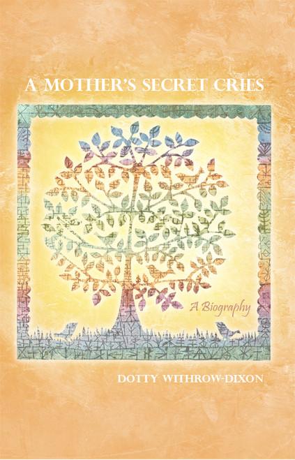 A Mother's Secret Cries: A Biography