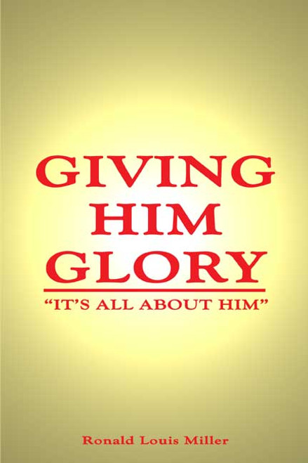 Giving Him Glory: It's All About Him