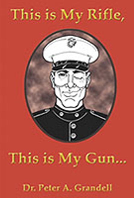 This is My Rifle, This is My Gun by Peter A. Grandell