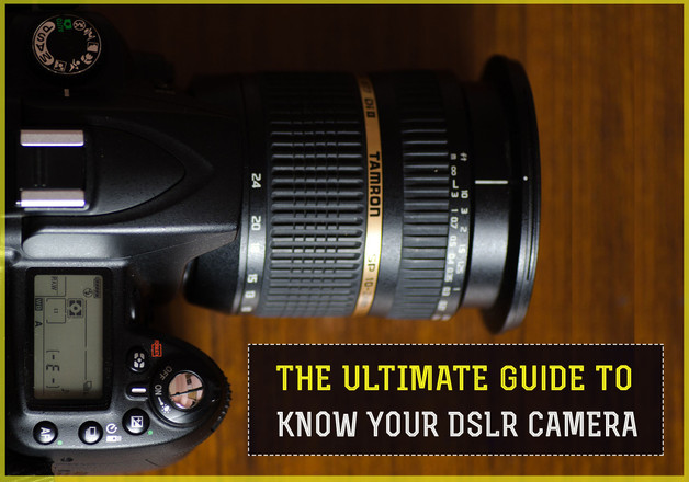 The Ultimate Guide to Know Your DSLR Camera