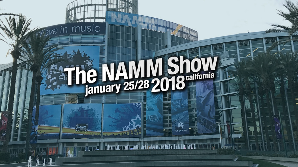 Namm 2018-Anaheim California  what's to come for 2018?