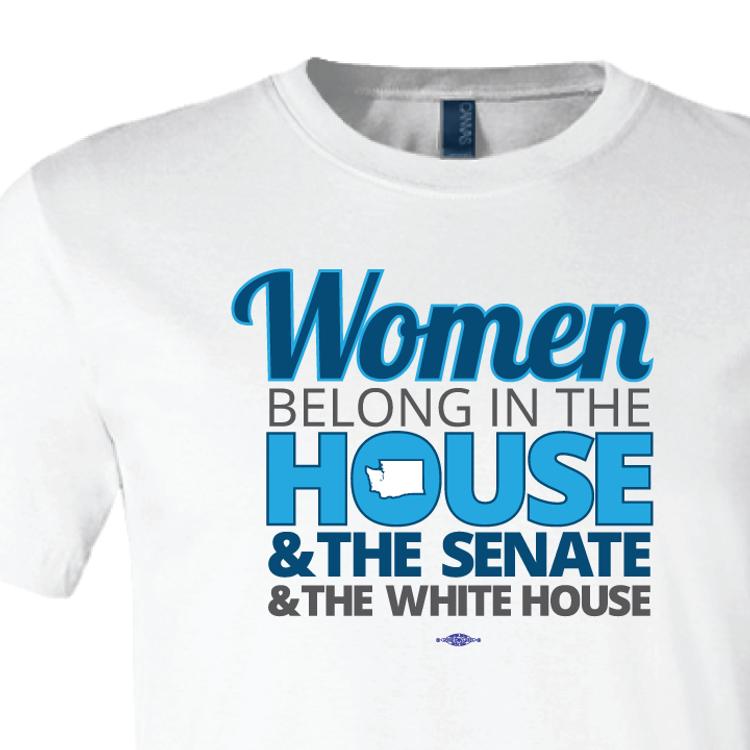 Women Belong In The House, The Senate, & The White House (White Tee)
