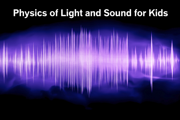 Physics of Lights and Sounds for Kids
