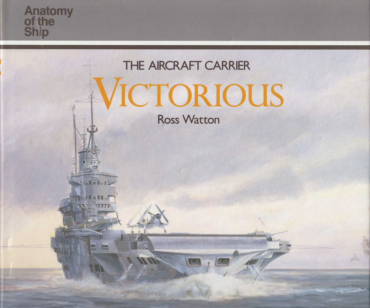 The Aircraft Carrier Victorious (Anatomy of the Ship Series)