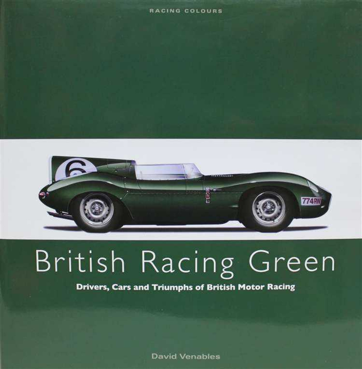 British Racing Green: Drivers, Cars And Triumphs Of