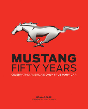 Mustang Fifty Years Celebrating America's Only True Pony Car