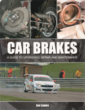 Car Brakes A Guide to Upgrading, Repair and Maintenance