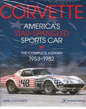 Corvette America's Star-Spangled Sports Car: The Complete History 1953 - 1982