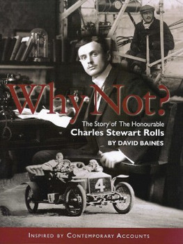 Why Not ? The Story of The Honourable Charles Stewart Rolls - front