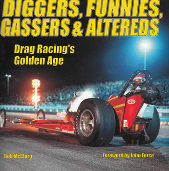 Diggers, Funnies, Gassers & Altereds: Drag Racing's Golden Age - front