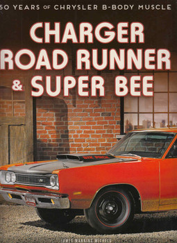 Charger, Road Runner & Super Bee 50 Years of Chrysler B-Body Muscle