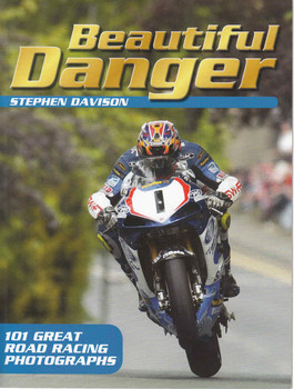 Beautiful Danger: 101 Great Road Racing Photographs (Paperback Edition) (9780856409622) - front