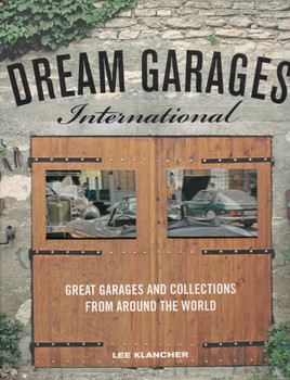 Dream Garages International: Great Garages And Collections From Around The World (9780760340752) - front