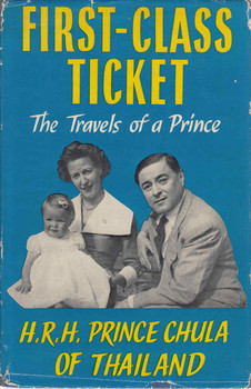 First-Class Ticket: The Travels Of A Prince (H.R.H.Prince Chula Of Thailand) (B00110206K)