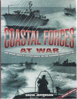 Coastal Forces At War: The Royal Navy's Little Ships in The Narrow Seas 1939-45