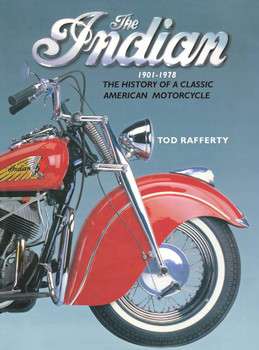 The Indian 1901 - 1978 The History of a Classic American Motorcycle