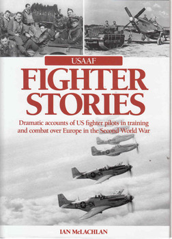 USAAF Fighter Stories: Dramatic Accounts of US fighter pilots in training and combat over Europe in the Second World War (9780857332271) (view)