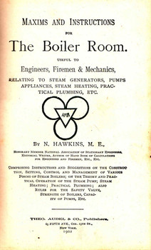 Maxims and Instructions for The Boiler Room: Useful to Engineers, Firemen & Mechanics - 1902 Edition