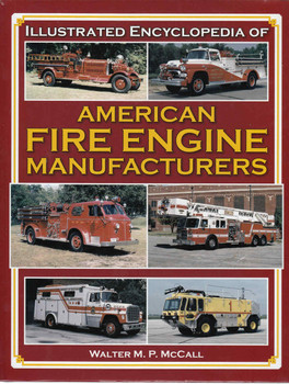 Illustrated Encyclopedia Of American Fire Engine Manufacturters (9781583882030)