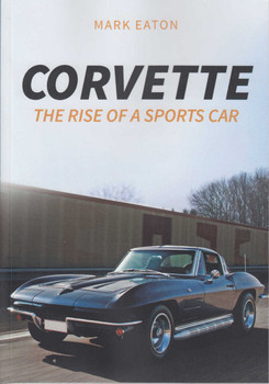 Corvette: The Rise of a Sports Car (9781445664453)