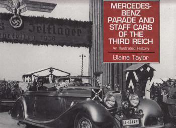 Mercedes-Benz Parade And Staff Cars Of The Reich: An Illustrated History