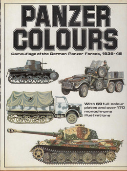 Panzer Colours: Camouflage of the German Panzer Forces, 1939-45 (B007F6DG9O)