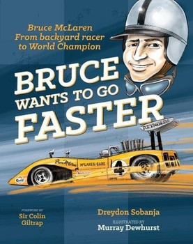 Bruce Wants To Go Faster - Bruce McLaren from Backyard racer to World Champion