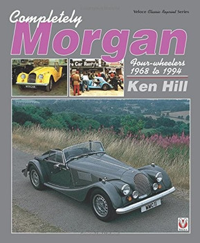 Completely Morgan Four-wheelers 1968 to 1994