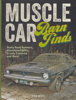 Muscle Car Barn Finds - Rusty Road Runners, Abandoned AMXs, Crusty Camaros and More!