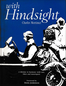 with Hindsight - A lifetime in harmony with cars, bikes and motorsport (Charles Mortimer)