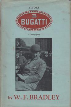 Ettore Bugatti. A biography (1948 by W. F. Bradley and Ettore Bugatti)