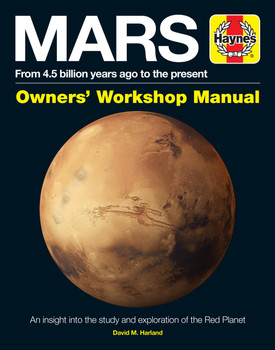Mars - From 4.5 Billion Years Ago to the Present Owners' Workshop Manual