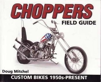 Choppers Field Guide: Custom Bikes 1950s - Present