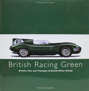 British Racing Green: Drivers, Cars and Triumphs of British Motor Racing