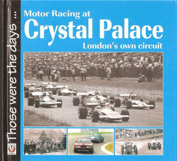 Motor Racing at Crystal Palace London's Own Circuit: Those Were The Days...