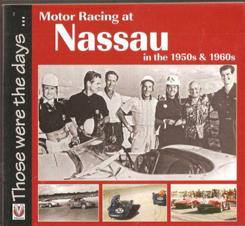 Motor Racing at Nassau In The 1950s and 1960s: Those Were The Days...