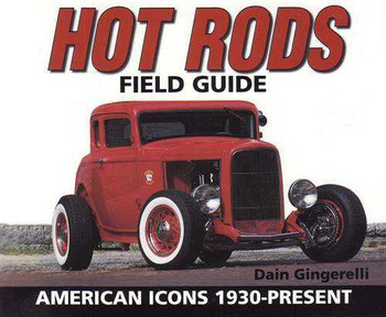 Hot Rods Field Guide: American Icons 1930 - Present