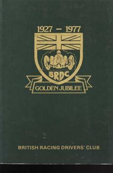Golden Jubilee: British Racing Drivers' Club 1927 - 1977