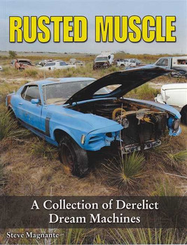 Rusted Muscle A Collection of Derelict Dream Machines