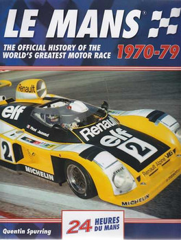 Le Mans 1970 - 1979 The Official History of The World's Greatest Motor Race