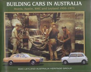 Building Cars In Australia: Morris, Austin, BMC and Leyland 1950 - 1975