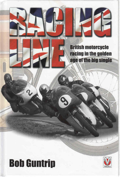 Racing Line: British motorcycle racing in the golden age of the big single (9781845847937)  - front