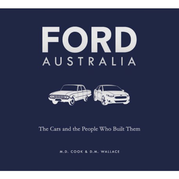 Ford Australia: The Cars and the People That Built Them (9781742577081)