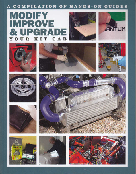 Modify, Improve & Upgrade Your Kit Car - A Compilation of Hands - On Guides