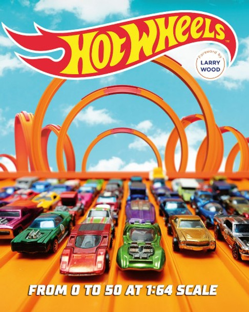 Hot Wheels: From 0 to 50 at 1:64 Scale (9780760360309)