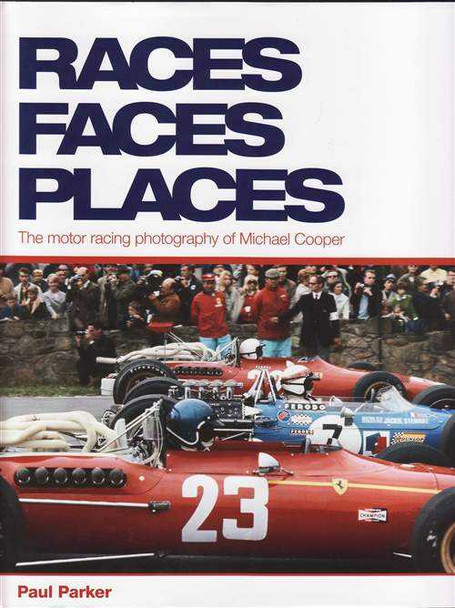 Races Faces Places: The Motor Racing Photography Of Michael Cooper