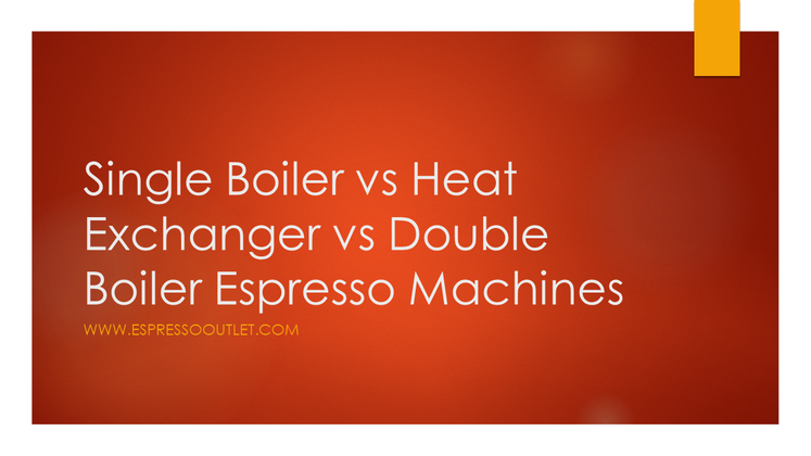 Single Boiler vs Heat Exchanger / HX vs Double Boiler Espresso Machine Comparison
