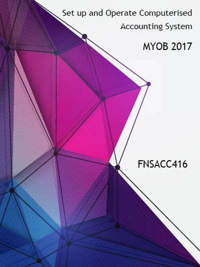 FNSACC416 Set up and Operate Computerised Accounting System MYOB 2017.1