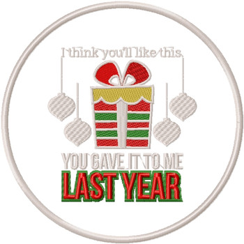 You Gave it to me Last Christmas - Humor Christmas Patch #05 Machine Embroidery Design